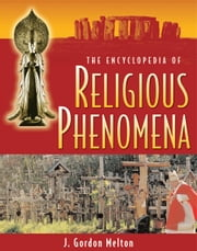 The Encyclopedia of Religious Phenomena ebook by J Gordon Melton