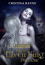 Claimed by the Elven King Part One ebook by Cristina Rayne