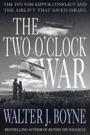 The Two O'Clock War - The 1973 Yom Kippur Conflict and the Airlift That Saved Israel ebook by Walter J. Boyne,Fred Smith