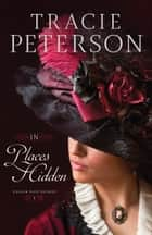 In Places Hidden (Golden Gate Secrets Book #1) ebook by Tracie Peterson