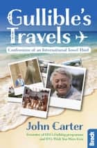 Gullible's Travels: Confessions of an International Towel Thief from the Presenter of BBC's Holiday programme and ITV's Wish You Were Here eBook by John Carter