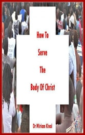 How to Serve the Body of Christ ebook by Miriam Kinai
