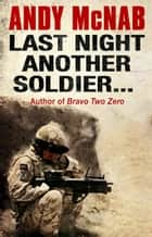 Last Night Another Soldier ebook by Andy McNab