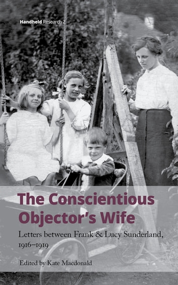 The Conscientious Objector's Wife - Letters Between Frank and Lucy Sunderland, 1916-1919 ebook by
