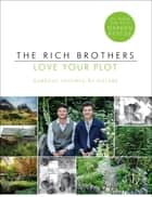 Love Your Plot - Gardens Inspired by Nature ebook by Harry Rich, David Rich