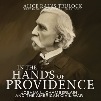 In the Hands of Providence - Joshua L. Chamberlain and the American Civil War audiobook by Alice Rains Trulock