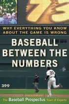 Baseball Between the Numbers - Why Everything You Know About the Game Is Wrong ebook by Jonah Keri, Baseball Prospectus