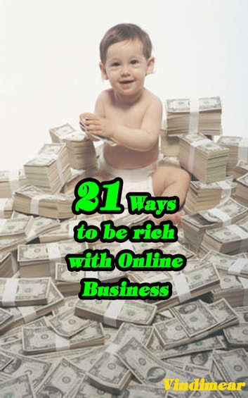 21 Ways To Be Rich With Online Business ebook by Vindimear