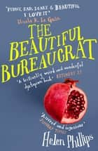 The Beautiful Bureaucrat ebook by Helen Phillips