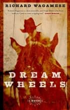 Dream Wheels ebook by Richard Wagamese