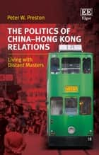The Politics of ChinaHong Kong Relations ebook by Peter W. Preston