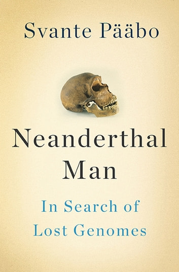 Neanderthal Man - In Search of Lost Genomes ebook by Svante Pääbo