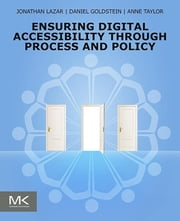 Ensuring Digital Accessibility through Process and Policy ebook by Jonathan Lazar, Daniel F. Goldstein, Anne Taylor