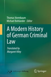 A Modern History of German Criminal Law ebook by Thomas Vormbaum,Michael Bohlander