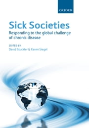 Sick Societies - Responding to the global challenge of chronic disease ebook by David Stuckler,Karen Siegel