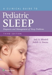 A Clinical Guide to Pediatric Sleep - Diagnosis and Management of Sleep Problems ebook by Jodi A. Mindell, Judith A. Owens