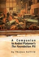A Companion to Andrei Platonov's The Foundation Pit ebook by Thomas Seifrid