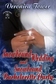 Snowbound Wedding and Snowbound Bachelorette Party ebook by Veronica Tower