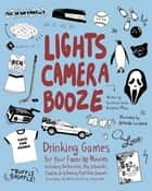 Lights Camera Booze - Drinking Games for Your Favorite Movies including Anchorman, Big Lebowski, Clueless, Dirty Dancing, Fight Club, Goonies, Home Alone, Karate Kid and Many, Many More ebook by Kourtney Jason, Lauren Metz, Amanda Lanzone