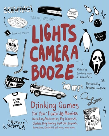 Lights Camera Booze - Drinking Games for Your Favorite Movies including Anchorman, Big Lebowski, Clueless, Dirty Dancing, Fight Club, Goonies, Home Alone, Karate Kid and Many, Many More ebook by Kourtney Jason,Lauren Metz