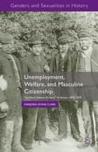 Unemployment, Welfare, and Masculine Citizenship ebook by M. Levine-Clark