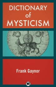 Dictionary of Mysticism ebook by Frank Gaynor