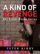 A Kind Of Revenge ebook by Peter Kirby