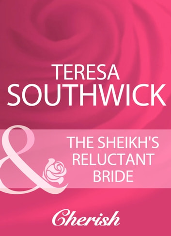 The Sheikh's Reluctant Bride (Mills & Boon Cherish) eBook by Teresa Southwick