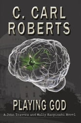 Playing God - A John Travers and Wally Karpinski Novel ebook by C. Carl Roberts