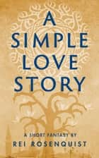A Simple Love Story ebook by Rei Rosenquist