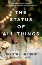 The Status of All Things - A Novel ebook by Liz Fenton, Lisa Steinke