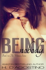 Being Nobody- book 1 in The Witness Series - The Witness Series, #1 ebook by H. D'Agostino