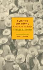 A Visit to Don Otavio - A Mexican Journey ebook by Sybille Bedford, Bruce Chatwin