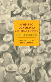 A Visit to Don Otavio - A Mexican Journey ebook by Sybille Bedford,Bruce Chatwin