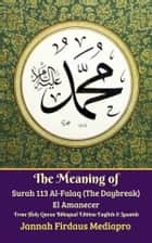 The Meaning of Surah 113 Al-Falaq (The Daybreak) El Amanecer From Holy Quran Bilingual Edition English & Spanish eBook by Jannah Firdaus Mediapro