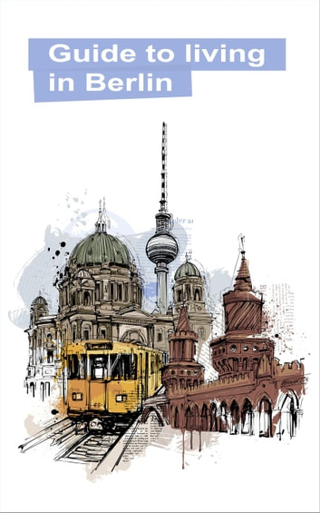 Guide to Living in Berlin eBook by Steffen Blaese