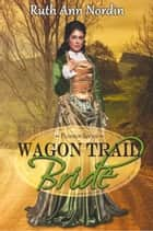 Wagon Trail Bride 電子書籍 by Ruth Ann Nordin