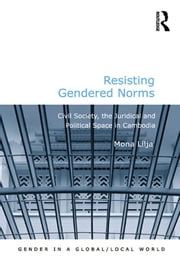Resisting Gendered Norms - Civil Society, the Juridical and Political Space in Cambodia ebook by Mona Lilja
