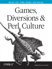 Games, Diversions & Perl Culture - Best of the Perl Journal ebook by Jon Orwant