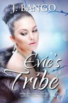 Evie's Tribe ebook by J. Bango