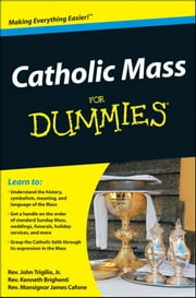 Catholic Mass For Dummies ebook by Rev. John Trigilio Jr.,Rev. Kenneth Brighenti,Rev. Monsignor James Cafone