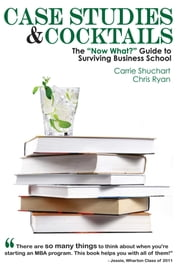 "Case Studies & Cocktails - The ""Now What?"" Guide to Surviving Business School ebook by Carrie Shuchart,Chris Ryan"