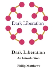 Dark Liberation: An Introduction ebook by Philip Matthews