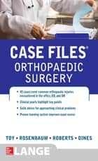 Case Files Orthopaedic Surgery ebook by Eugene Toy, Andrew Rosenbaum, Timothy Roberts,...