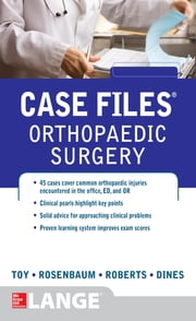 Case Files Orthopaedic Surgery ebook by Eugene Toy, Andrew Rosenbaum, Timothy Roberts, Joshua Dines