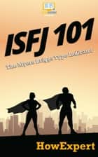 ISFJ 101: How to Understand Your ISFJ MBTI Personality and Thrive as the Defender eBook by HowExpert