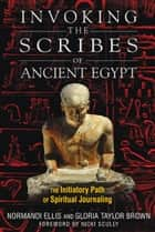 Invoking the Scribes of Ancient Egypt ebook by Normandi Ellis,Gloria Taylor Brown,Nicki Scully