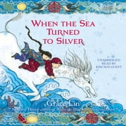 When the Sea Turned to Silver audiobook by Grace Lin
