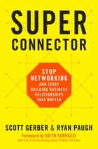 Superconnector - Stop Networking and Start Building Business Relationships that Matter ebook by Scott Gerber, Ryan Paugh