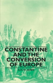 Constantine and the Conversion of Europe ebook by A. H. Jones